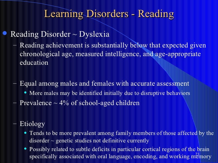 Learning Disorders - Reading   Reading Disorder ~ Dyslexia    – Reading achievement is substantially below that expected ...