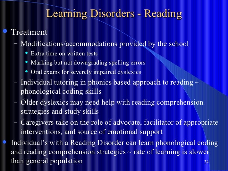 Learning Disorders - Reading   Treatment    – Modifications/accommodations provided by the school           Extra time o...