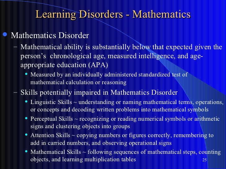 Learning Disorders - Mathematics   Mathematics Disorder    – Mathematical ability is substantially below that expected gi...
