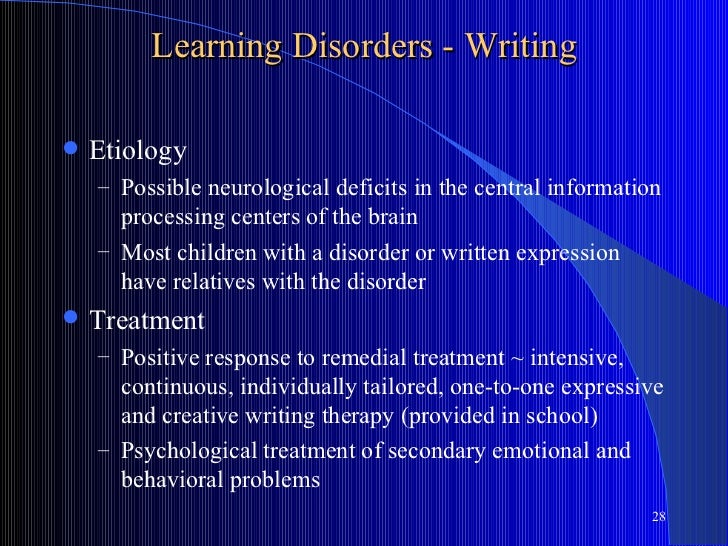 Learning Disorders - Writing   Etiology    – Possible neurological deficits in the central information      processing ce...
