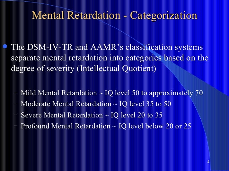 Mental Retardation - Categorization   The DSM-IV-TR and AAMR's classification systems    separate mental retardation into...