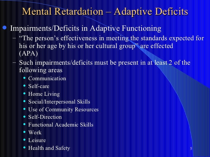 """Mental Retardation – Adaptive Deficits   Impairments/Deficits in Adaptive Functioning    – """"The person's effectiveness in..."""