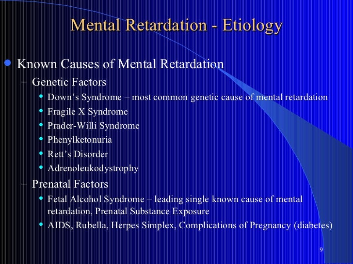 the cause and origin of mental retardation Objective: the study examined the factors associated with the involve- ment of  siblings in the life of a brother or sister who has mental illness or mental   closeness to the family of origin led to greater sibling involvement con- clusions:  the.