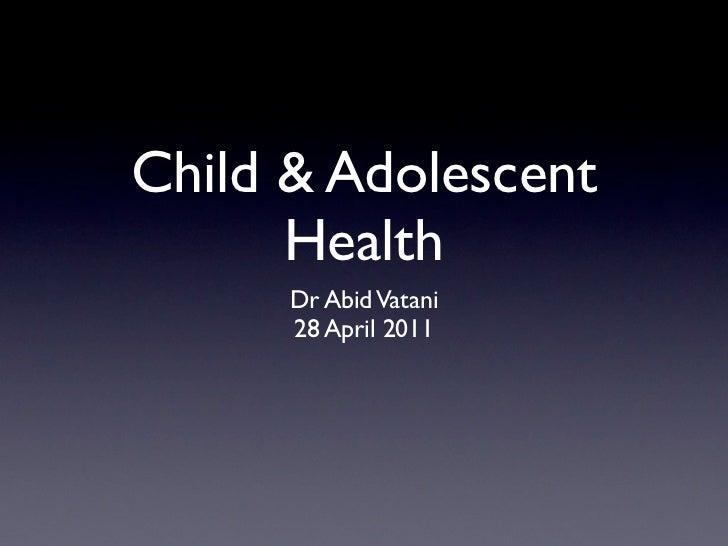 Child & Adolescent      Health      Dr Abid Vatani      28 April 2011