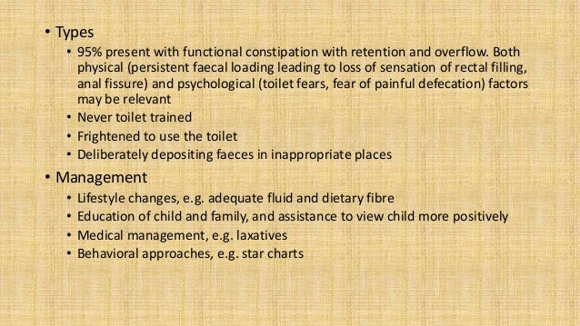 • Types • 95% present with functional constipation with retention and overflow. Both physical (persistent faecal loading l...