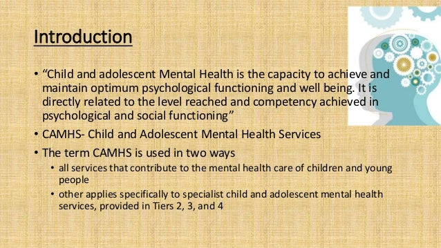 """Introduction • """"Child and adolescent Mental Health is the capacity to achieve and maintain optimum psychological functioni..."""