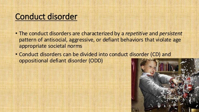 Conduct disorder • The conduct disorders are characterized by a repetitive and persistent pattern of antisocial, aggressiv...