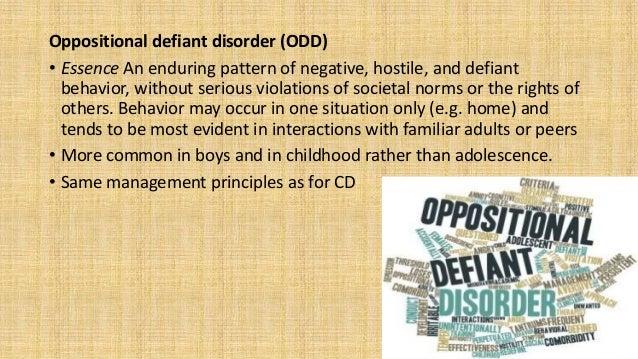 Oppositional defiant disorder (ODD) • Essence An enduring pattern of negative, hostile, and defiant behavior, without seri...