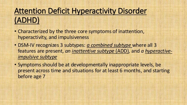 Attention Deficit Hyperactivity Disorder (ADHD) • Characterized by the three core symptoms of inattention, hyperactivity, ...