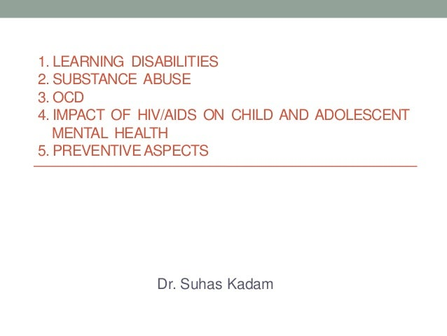 1. LEARNING DISABILITIES2. SUBSTANCE ABUSE3. OCD4. IMPACT OF HIV/AIDS ON CHILD AND ADOLESCENT   MENTAL HEALTH5. PREVENTIVE...