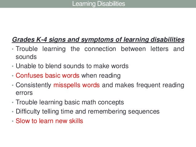 Learning DisabilitiesGrades K-4 signs and symptoms of learning disabilities• Trouble learning the connection between lette...