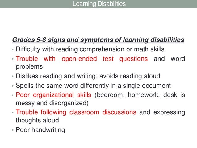 Learning DisabilitiesGrades 5-8 signs and symptoms of learning disabilities• Difficulty with reading comprehension or math...