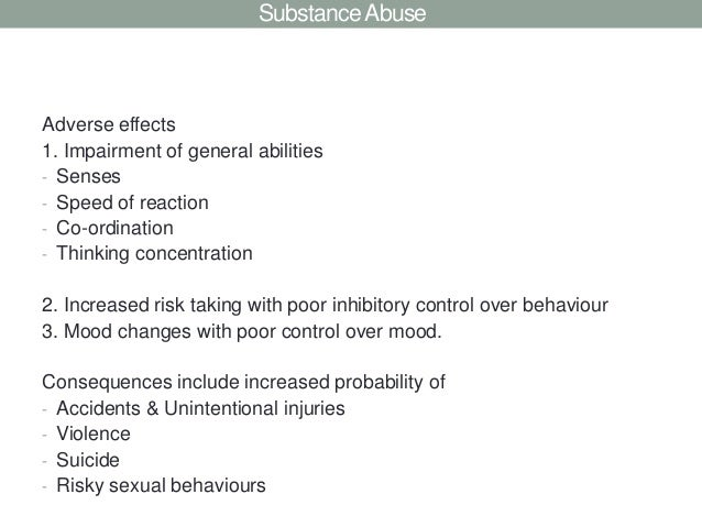 Substance AbuseAdverse effects1. Impairment of general abilities- Senses- Speed of reaction- Co-ordination- Thinking conce...
