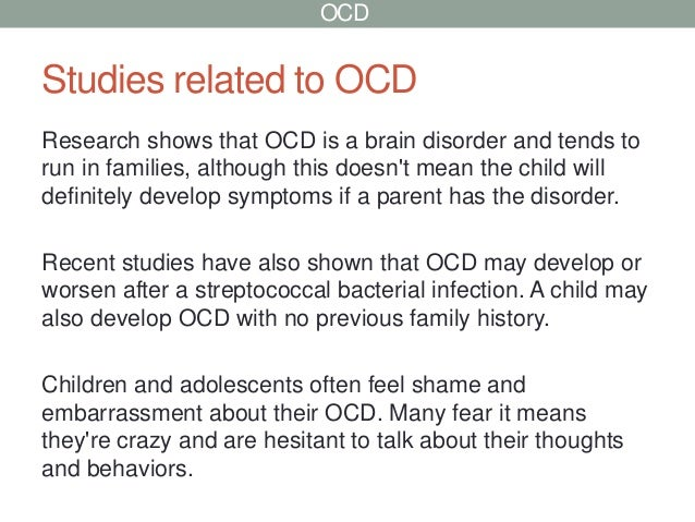 OCDStudies related to OCDResearch shows that OCD is a brain disorder and tends torun in families, although this doesnt mea...