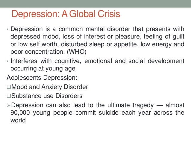 Depression: A Global Crisis• Depression is a common mental disorder that presents with  depressed mood, loss of interest o...