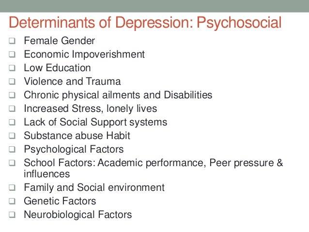 Determinants of Depression: Psychosocial Female Gender Economic Impoverishment Low Education Violence and Trauma Chro...