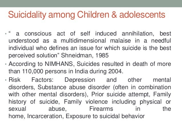 """Suicidality among Children & adolescents•""""   a conscious act of self induced annihilation, best  understood as a multidime..."""