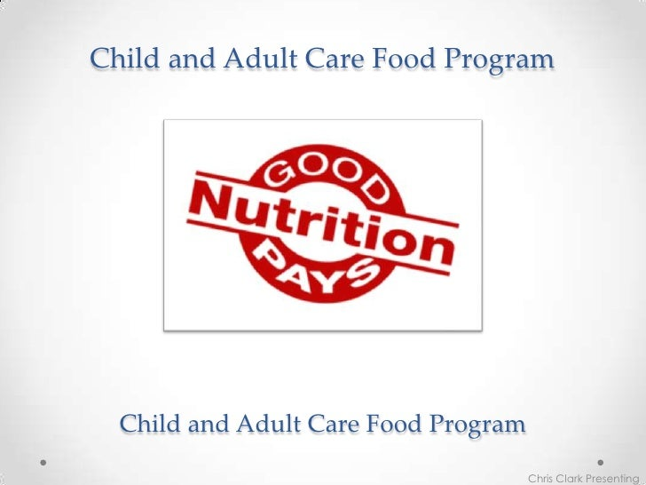 Child and Adult Care Food Program  Child and Adult Care Food Program                                      Chris Clark Pres...