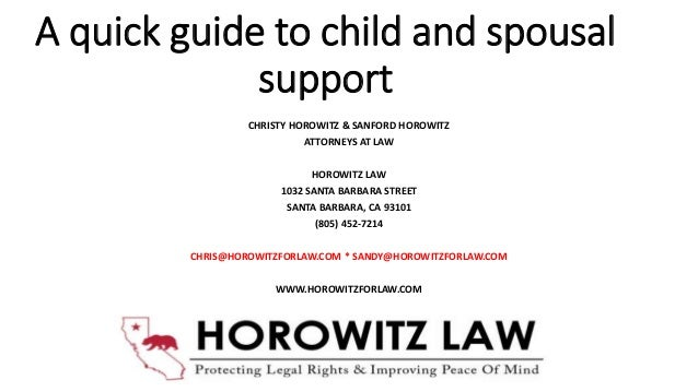 A quick guide to child and spousal support CHRISTY HOROWITZ & SANFORD HOROWITZ ATTORNEYS AT LAW HOROWITZ LAW 1032 SANTA BA...