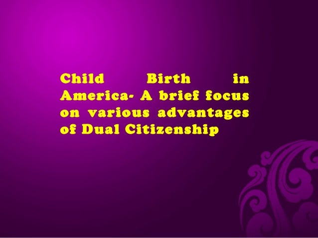 Child Birth in America- A brief focus on various advantages of Dual Citizenship