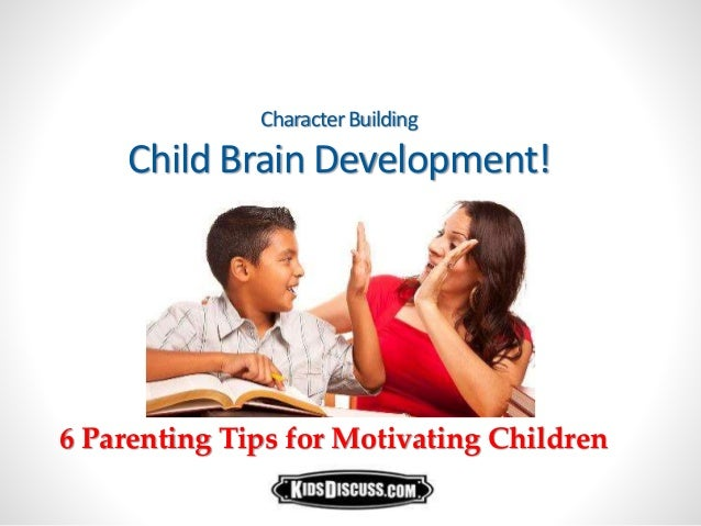 CharacterBuilding Child Brain Development! 6 Parenting Tips for Motivating Children