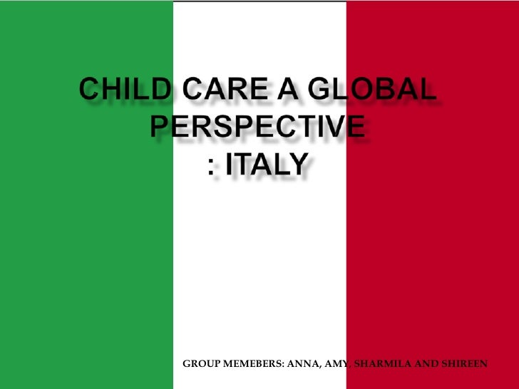 CHILD CARE a global perspective: ITALY<br />GROUP MEMEBERS: ANNA, AMY, SHARMILA AND SHIREEN<br />