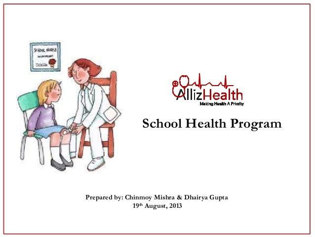 School Health Program Prepared by: Chinmoy Mishra & Dhairya Gupta 19th August, 2013