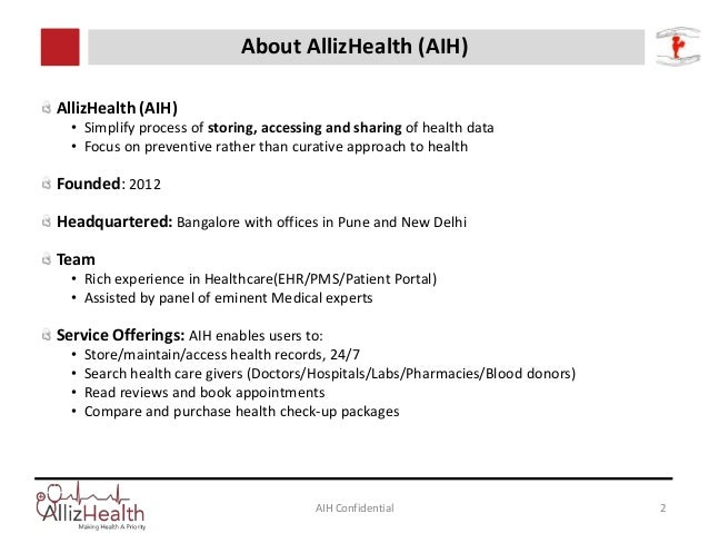 About AllizHealth (AIH) AllizHealth (AIH) • Simplify process of storing, accessing and sharing of health data • Focus on p...