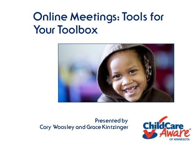 Online Meetings: Tools forYour Toolbox                     Presented by Cory Woosley and Grace Kintzinger