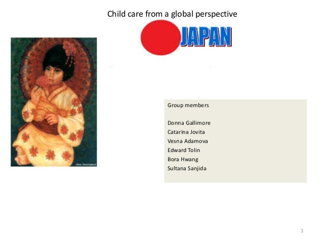 Child care from a global perspective                Group members                Donna Gallimore                Catarina J...