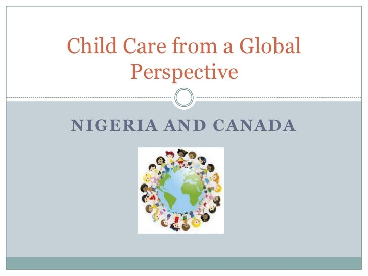 Child Care from a Global       PerspectiveNIGERIA AND CANADA