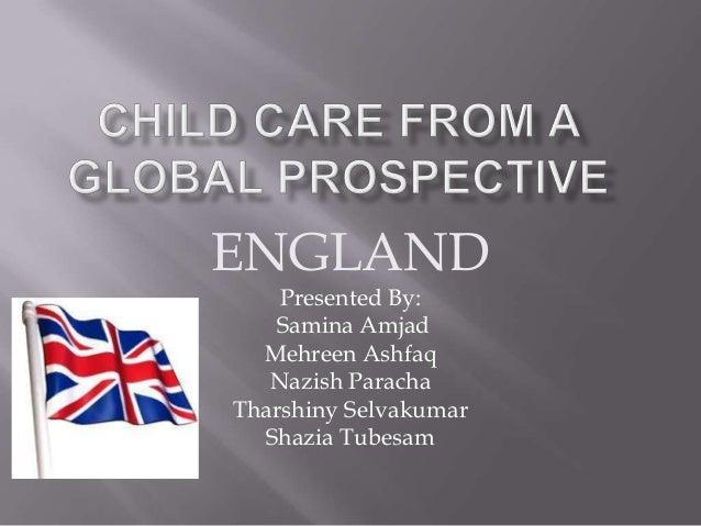 ENGLAND Presented By: Samina Amjad Mehreen Ashfaq Nazish Paracha Tharshiny Selvakumar Shazia Tubesam