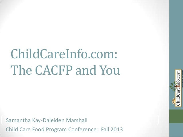 ChildCareInfo.com: The CACFP and You  Samantha Marshall Samantha Kay-Daleiden Kay-Daleiden Marshall Child Care Food Progra...