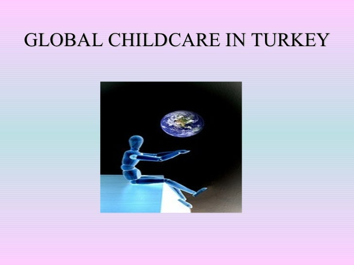 GLOBAL CHILDCARE IN TURKEY