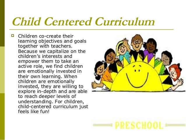learner centered curriculum Learner centered curriculum the center of interest is the learner the students are given more importance in this type of curriculum design.