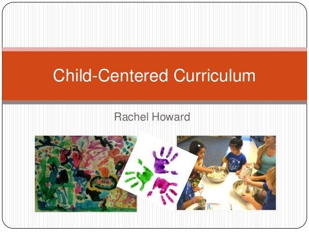 Child-Centered Curriculum Rachel Howard