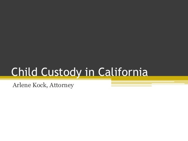 Child Custody in California Arlene Kock, Attorney