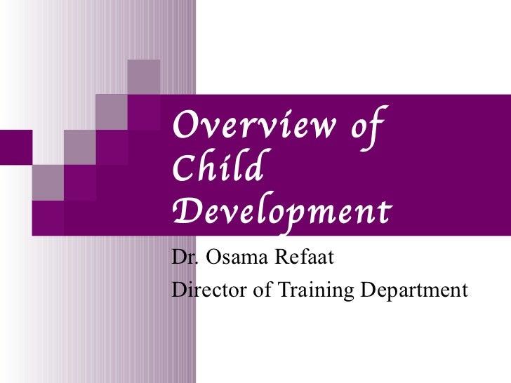 Overview ofChildDevelopmentDr. Osama RefaatDirector of Training Department
