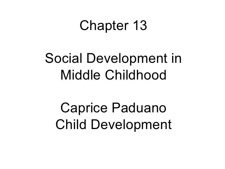 Chapter 13 Social Development in Middle Childhood Caprice Paduano Child Development