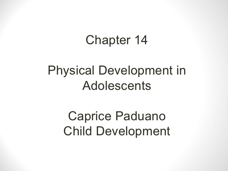 Chapter 14 Physical Development in Adolescents Caprice Paduano Child Development