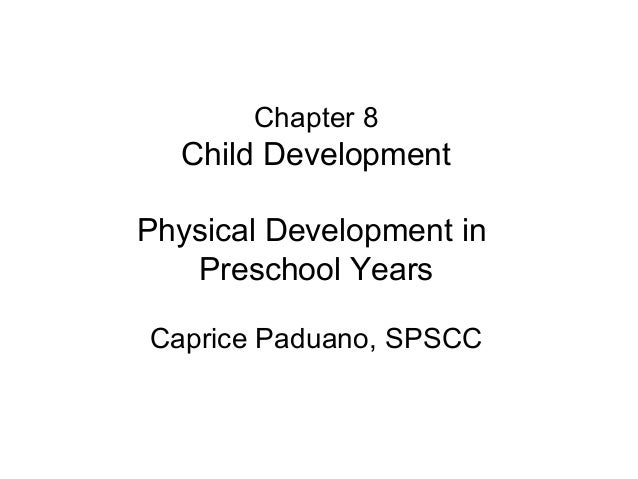 Chapter 8 Child Development Physical Development in Preschool Years Caprice Paduano, SPSCC