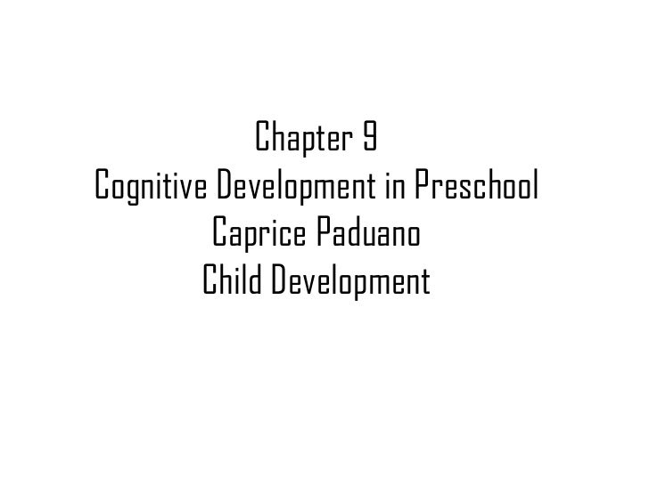 Chapter 9 Cognitive Development in Preschool Caprice Paduano Child Development