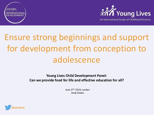 June 27th 2018, London Andy Dawes Ensure strong beginnings and support for development from conception to adolescence Youn...