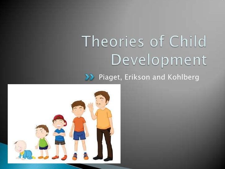 Piaget, Erikson and Kohlberg