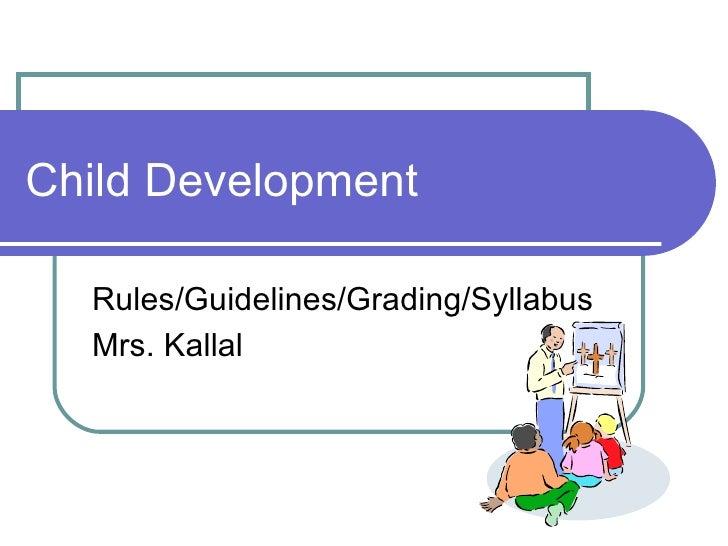 Child Development Rules/Guidelines/Grading/Syllabus Mrs. Kallal
