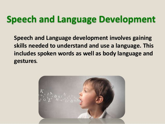 the importance of speech language and Families in this section you will find: information about the different areas of speech, language and communication suggestions of how to help your child at home.