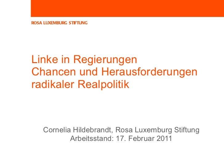 Linke in Regierungen  Chancen und Herausforderungen  radikaler Realpolitik  Cornelia Hildebrandt, Rosa Luxemburg Stiftung ...