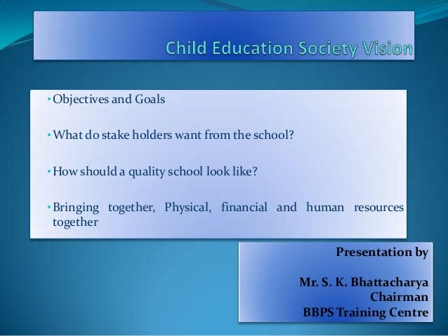 • Objectives and Goals • What do stake holders want from the school? • How should a quality school look like? • Bringing t...