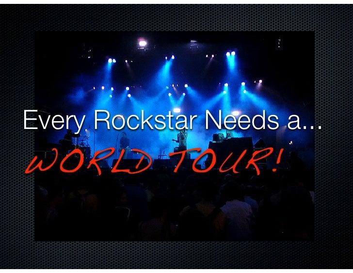 Every Rockstar Needs a... WORLD TOUR!