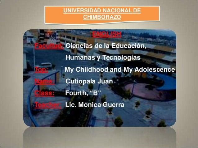 UNIVERSIDAD NACIONAL DECHIMBORAZOENGLISHFacultad: Ciencias de la Educación,Humanas y TecnologíasTop: My Childhood and My A...